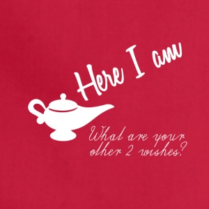 Here I am, what are your other 2 wishes - Adjustable Apron
