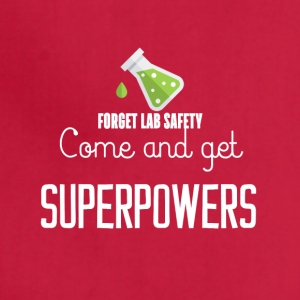 Forget lab safety come and get superpowers - Adjustable Apron