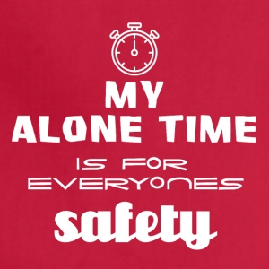My alone time is for everyone's safety - Adjustable Apron