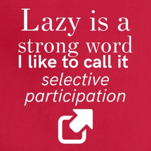 Lazy is a strong word - Adjustable Apron