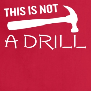This is Not a Drill Hammer Funny Pun Joke Quote - Adjustable Apron