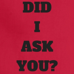 DID I ASK YOU - Adjustable Apron