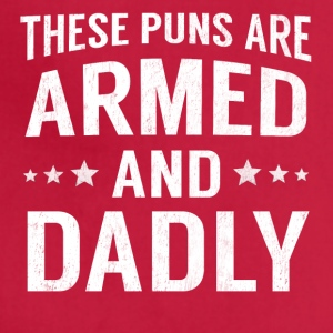 These Puns Are Armed And Dadly Funny Deadly Pun - Adjustable Apron