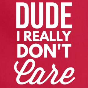 Dude, I really don't care - Adjustable Apron