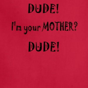 Dude I'm you Mother funny t-shirt - Adjustable Apron