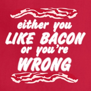Either You Like Bacon Or You re Wrong - Adjustable Apron