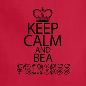 Keep Calm And Be A Princess - Adjustable Apron