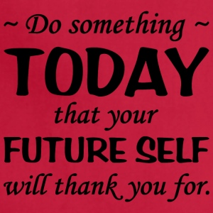 Do Something Today, Future Self Will Thank You - Adjustable Apron