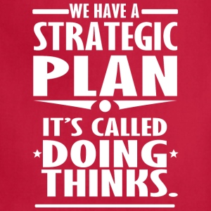 We strategic plan it's called doing things - Adjustable Apron