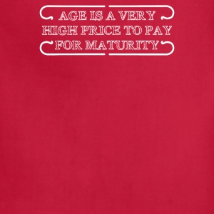 Age Is A Very High Price To Pay For Maturity - Adjustable Apron