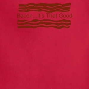 Bacon Its That Good Funny - Adjustable Apron