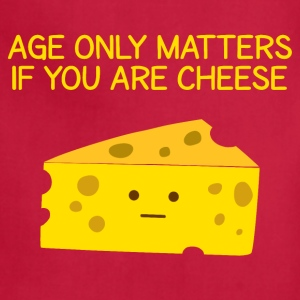 Age Only Matters If You Are Cheese - Adjustable Apron
