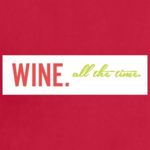 Wine. All the time - Adjustable Apron
