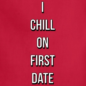 I CHILL ON FIRST DATE - Adjustable Apron
