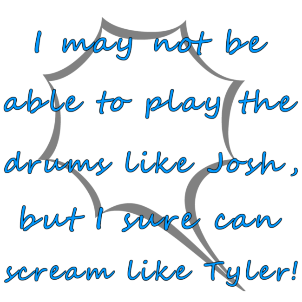 I Sure Can Scream Like Tyler!