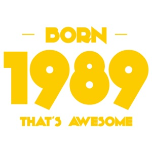 Born 1989, that's awesome - Birthdays - iPhone 7 Plus Rubber Case