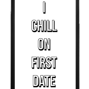 I CHILL ON FIRST DATE - iPhone 7 Plus Rubber Case