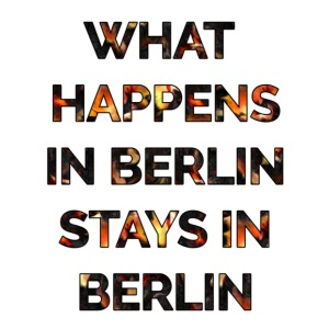 WHAT HAPPENS IN BERLIN STAYS IN BERLIN - iPhone 7 Plus Rubber Case