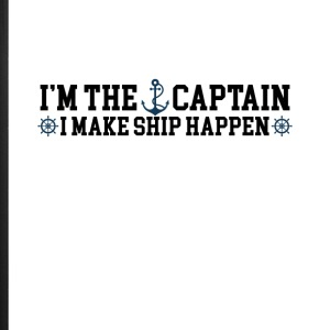 I'm the Captain I Make Ship Happen Funny Tee Shirt - iPhone 7 Plus Rubber Case