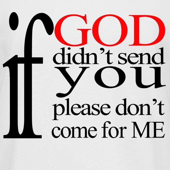 IF GOD DIDN T SEND PLEASE BLK