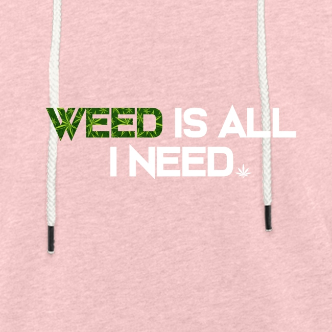WEED IS ALL I NEED - T-SHIRT - HOODIE - CANNABIS