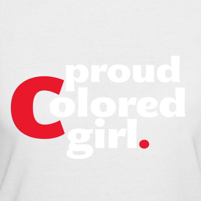 """Women's """"Proud Colored Girl"""" Cotton/Poly Blend T-S"""