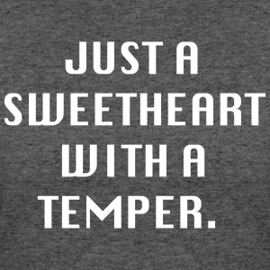 Just a sweetheart with a temper - Women's 50/50 T-Shirt
