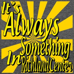 It's Always Something In Richland Center - Women's 50/50 T-Shirt