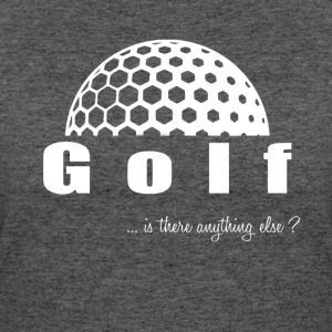 Golf- Is there anything else?- Shirt, Hoodie, Tank - Women's 50/50 T-Shirt