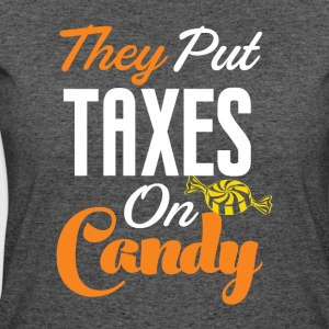 They Put Taxes On Candy! - Women's 50/50 T-Shirt