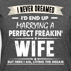 I'd End Up Marrying A Perfect Freakin' Wife TShirt - Women's 50/50 T-Shirt