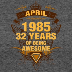 April 1985 32 Years of Being Awesome - Women's 50/50 T-Shirt