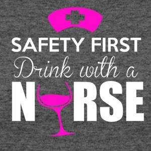 Safety first, drink with a nurse - Women's 50/50 T-Shirt