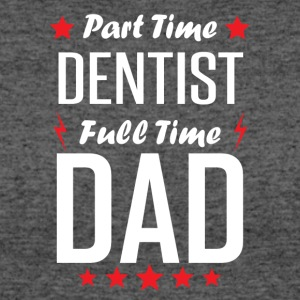 Part Time Dentist Full Time Dad - Women's 50/50 T-Shirt