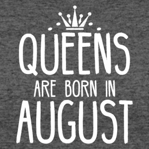 Queens are born in August - Women's 50/50 T-Shirt