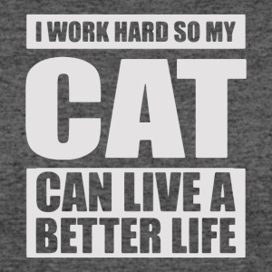 work hard so cat can live better life - Women's 50/50 T-Shirt