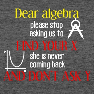 Dear algebra please stop asking us to find your X - Women's 50/50 T-Shirt