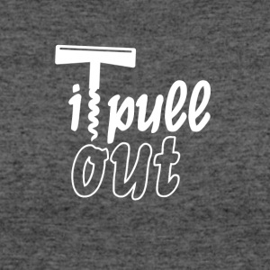 I pull out - Women's 50/50 T-Shirt