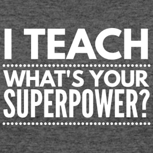 I teach, what's your Superpower? - Women's 50/50 T-Shirt