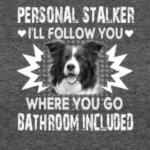 Border Collie Personal Stalker Shirts - Women's 50/50 T-Shirt