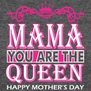Mama You Are The Queen Happy Mothers Day - Women's 50/50 T-Shirt