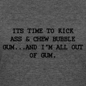 Time to kick ass and chew bubble gum. - Women's 50/50 T-Shirt