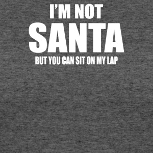 I m Not Santa but sit on my lap - Women's 50/50 T-Shirt