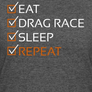 Eat,Drag race,Sleep,Repeat-Funny Gift Shirt,Hoodie - Women's 50/50 T-Shirt