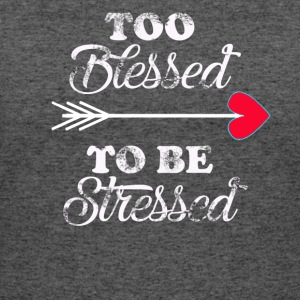 too blessed to be stressed - Women's 50/50 T-Shirt