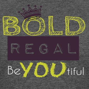 Be Bold Be Regal - Women's 50/50 T-Shirt