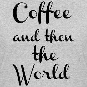 Coffee And Then The World - Women's 50/50 T-Shirt