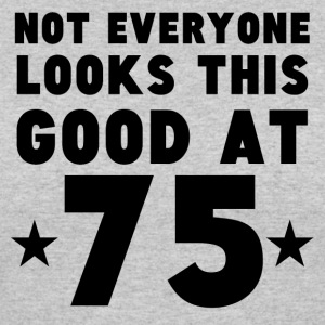 Not Everyone Looks This Good At 75 - Women's 50/50 T-Shirt
