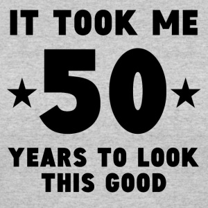 It Took Me 50 Years To Look This Good - Women's 50/50 T-Shirt