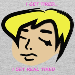 I Get Tired...I Get Real Tired - Women's 50/50 T-Shirt